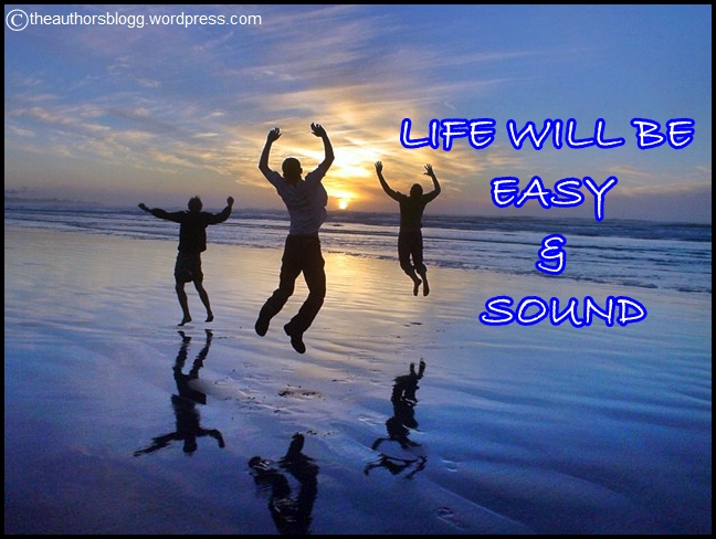 Life will be Easy andSound