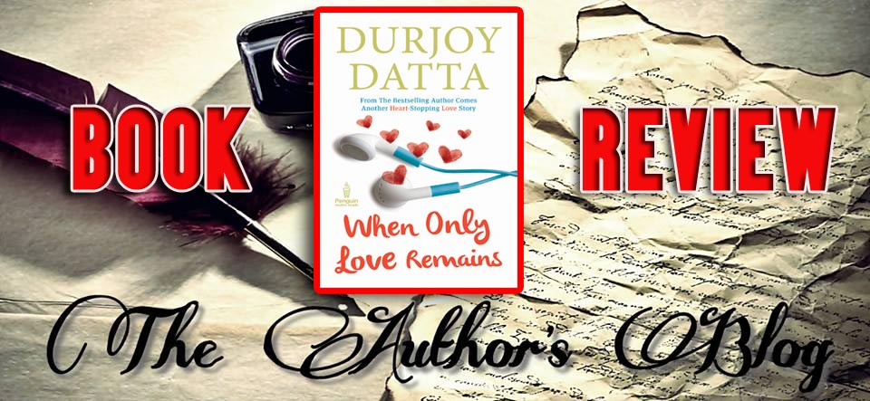 When Only Love Remains By Durjoy Datta Book Review The Authors