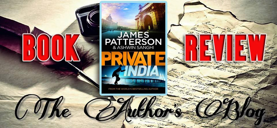 PRIVATE INDIA… BY ASHWIN SANGHI & JAMES PATTERSON – BOOK REVIEW