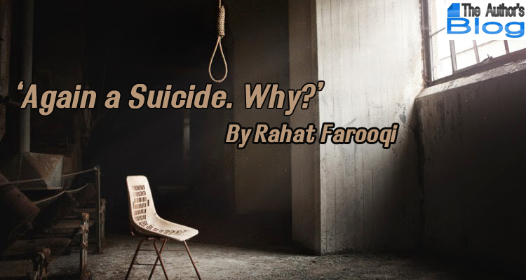 Again a Suicide. Why? – By Rahat Farooqi