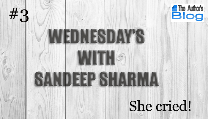 She Cried! (Wednesday's With Sandeep)