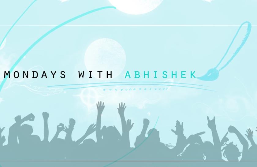 Mondays With Abhishek