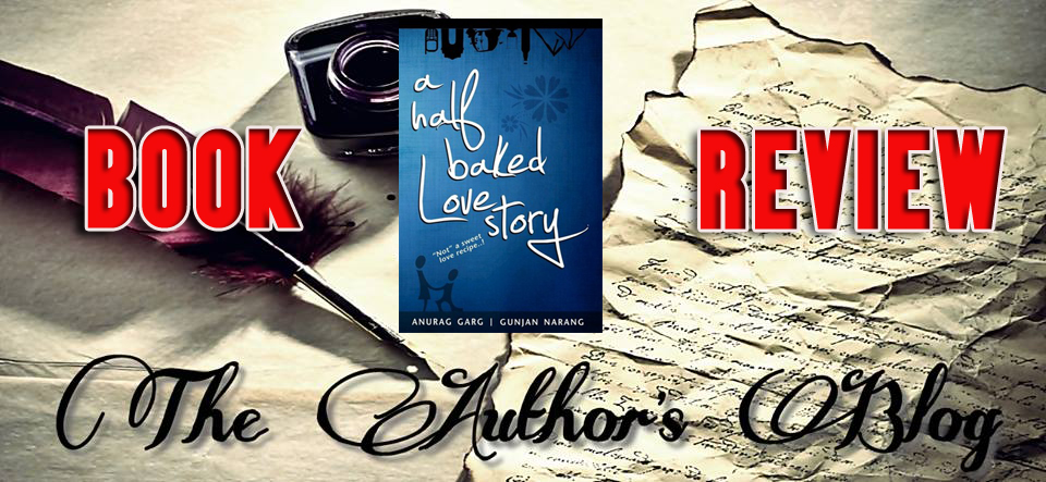 A Half Baked Love Story… by Anurag Garg & Gunjan Narang – BookReview