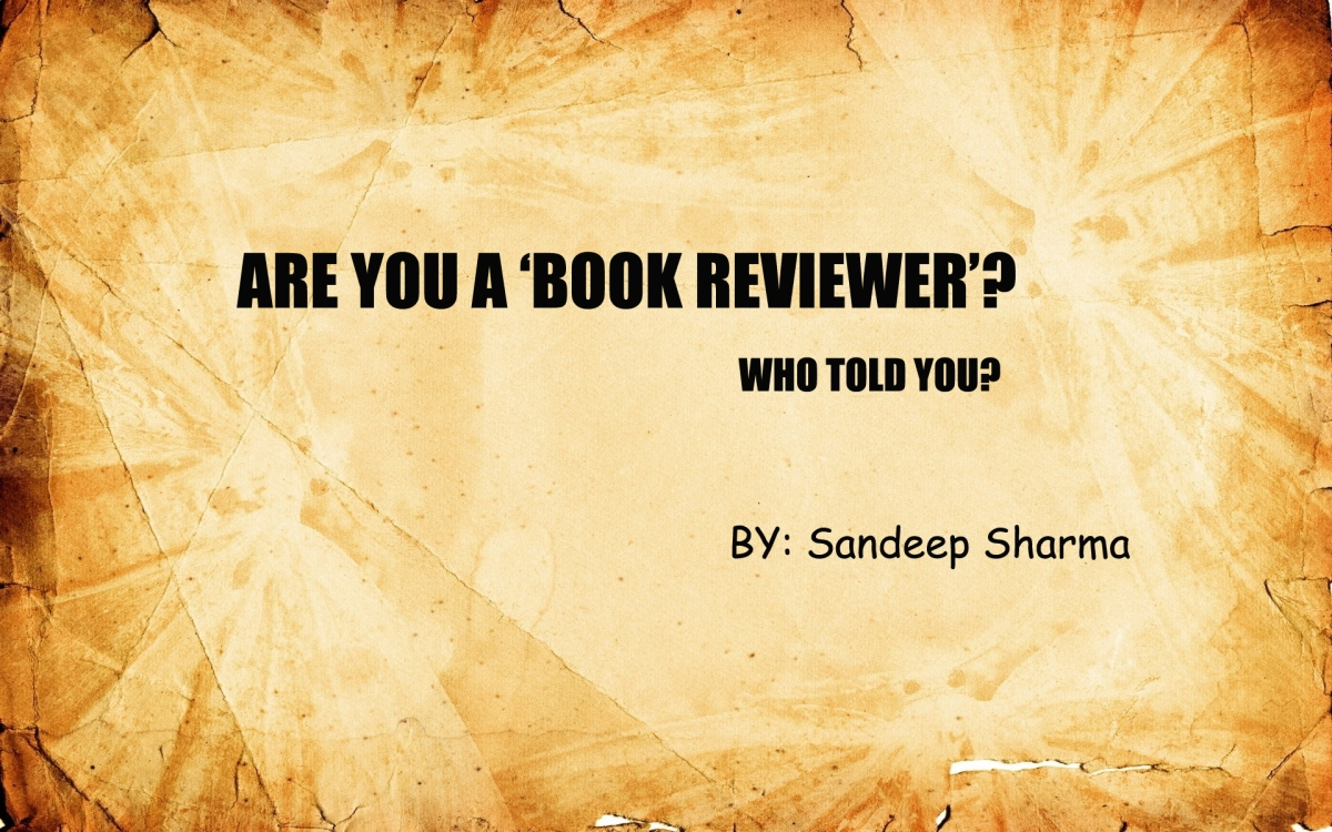 Are you a 'Book Reviewer'? Who Told you? – by Sandeep Sharma