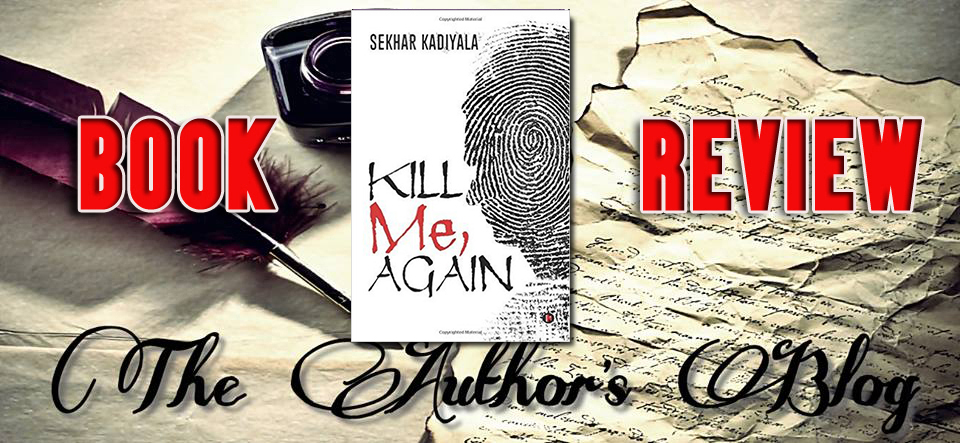 'Kill me, Again' by Sekhar Kadiyala – BookReview