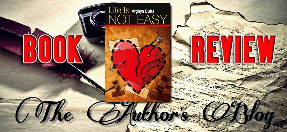 'Life is not easy' by Arghya Dutta – BookReview